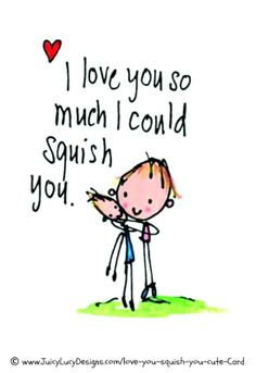 """""""I love you so much I could squish you"""" greeting card art & design © Juicy Lucy Designs. Available at link ... Exactly how I feel about the sweet friends & family in our life - pfb :-) ... [Do not remove caption. International copyright law requires you to credit the artist. Link directly to the artist's website.] PINTEREST on COPYRIGHT:  http://pinterest.com/pin/86975836526856889/ The Golden Rule: http://pinterest.com/pin/86975836525355452/"""