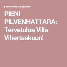 PIENI PILVENHATTARA: Tervetuloa Villa Vihertaskuun!