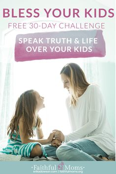 Super excited about this challenge!!!!  Bless your Kids Challenge :: 30 Days of Speaking Biblical Truth and Life over your Kids