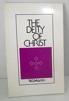The deity of Christ by W. J Martin
