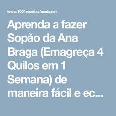 Aprenda a fazer Sopão da Ana Braga (Emagreça 4 Quilos em 1 Semana) de maneira fácil e económica. As melhores receitas estão aqui, entre e aprenda a cozinhar como um verdadeiro chef.