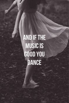 And if the music is good - you dance!