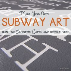 Painted Therapy: Subway Art with the Silhouette Cameo and contact paper.  Maybe dull Blade - But I Needed Blade Setting of 3