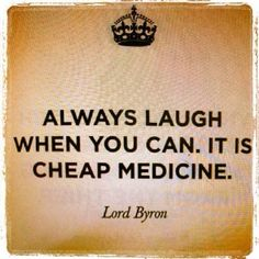 Always laugh when you can. It is cheap medicine. Lord Byron  www.thedoorway.org/blog/