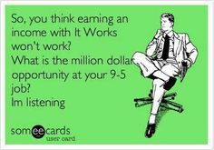 Do you hate your 9 to 5 job? Become an IT WORKS! Distributor   Heather Cuezze It Works! Independent Distributor   It Works! Global (c) 816.918.1928 (e) HeatherCuezze_ItWorks@yahoo.com (w) Http://heathercuezze.myitworks.com  (fb) https://www.facebook.com/HeatherCuezzeItWorksGlobal