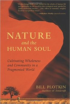 Nature and the Human Soul: Cultivating Wholeness and Community in a Fragmented…