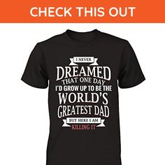 Mens I Never Dreamed I'd Grow Up To Be The World's Greatest Dad (Black, XL) - Relatives and family shirts (*Amazon Partner-Link)