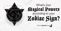 Astrology & Magic  Zodiac Signs and Magic. What are you good at? With what magical powers are you born with according to your Zodiac Sign?