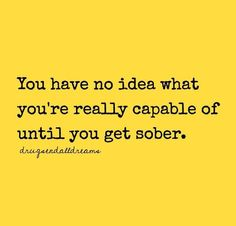 So true! I have done a lifetime of things in such lil time n iam going to continue with more schooling! Loving my sobriety more n more every day! Sober Quotes, Aa Quotes, Sobriety Quotes, Quotes Dream, Life Quotes, Inspirational Quotes, Sobriety Gifts, Career Quotes, Food Quotes