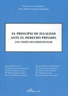 El principio de igualdad ante el derecho privado : una visión multidisciplinar / directora y coordinadora, Beatriz Verdera Izquierdo ; autoras, Rosa Arrom Loscos...[et al.]. - Madrid : Dykinson, D.L. 2013