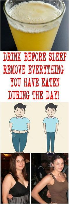 DRINK BEFORE SLEEP – REMOVE EVERYTHING YOU HAVE EATEN DURING THE DAY!