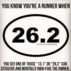 "You know you're a runner when you see other of those ""13.1"" or ""26.2"" car stickers and mentally high-five the owner."