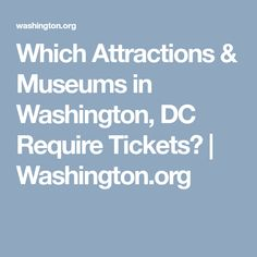 Which Attractions & Museums in Washington, DC Require Tickets? | Washington.org