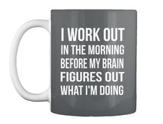 I Work Out In The Morning Before My Brain  Figures Out What I'm Doing Dk Grey Mug Front