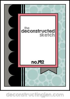 Please join us for this week's Deconstructed Sketch! Us the sketch to make a card, scrapbook layout or any other crafty thing you can think of!