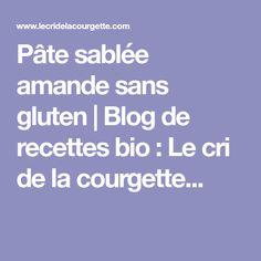 Pâte sablée amande sans gluten   Blog de recettes bio : Le cri de la courgette...