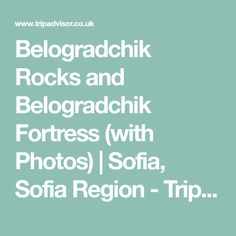 Belogradchik Rocks and Belogradchik Fortress (with Photos) | Sofia, Sofia Region - TripAdvisor