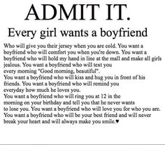 Admit it. Every girl wants a boyfriend..