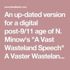 """An up-dated version for a digital post-9/11 age of N. Minow's """"A Vast Wasteland Speech"""" A Vaster Wasteland - The Atlantic"""