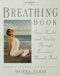 The Breathing Book: Good Health and Vitality Through Essential Breath Work by Donna Farhi,http://www.amazon.com/dp/0805042970/ref=cm_sw_r_pi_dp_ZNobtb1KDG362SZE