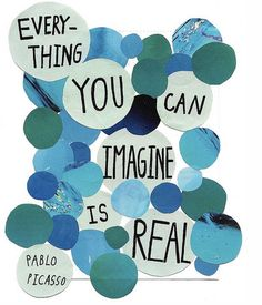 Everything you can imagine is real - I ❤ Inspiration quotes - via http://bit.ly/epinner