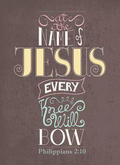 Philippians 2:10 More at http://ibibleverses.com