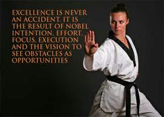 """""""Excellence is never an accident. It is the result of nobel intention, effort, focus, execution and the vision to see obstacles as opportunities"""" http://www.martialartsschoolowners.com/custom/greeting_cards/Knifehandfocus.jpg"""
