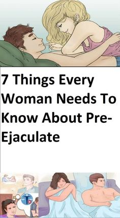 7 THINGS EVERY WOMAN NEEDS TO KNOW ABOUT PRE-EJACULATE