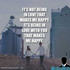 It's not being in love that makes me happy. It's being in love with you that makes me happy. #lovequotes #relationshipgoals