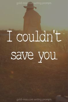 I couldn't save you. Writing prompts for author tips.