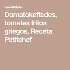 Domatokeftedes, tomates fritos griegos, Receta Petitchef