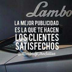 La mejor publicidad es la que te hacen los clientes satisfechos. #Mentorofthebillions #Publicidad