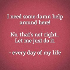 Let me just do it Day Of My Life, Story Of My Life, Einstein, Me Quotes, Funny Quotes, Trend Fashion, It Goes On, Mom Humor, Just For Laughs