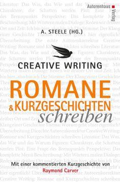 Creative Writing: Romane und Kurzgeschichten schreiben: Alexander Steele, Raymond Carver (Oe) Writing Advice, Writing A Book, Film Books, Antique Books, Creative Writing, Word Art, Online Marketing, Ebooks, Motivation