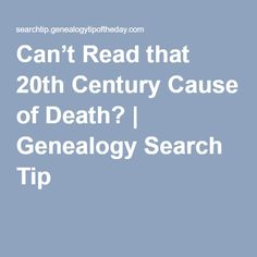 Can't Read that 20th Century Cause of Death? | Genealogy Search Tip