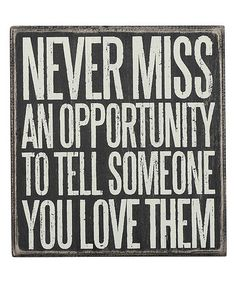 Never miss an opportunity to tell someone you love them | inspiration