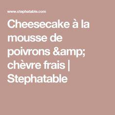 Cheesecake à la mousse de poivrons & chèvre frais | Stephatable