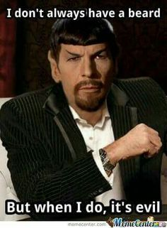 StarTrek: Spock doesn't always have a beard, but when he does, it's evil.