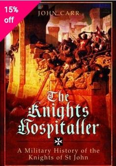 The Knights Hospitaller : A Military History of the Knights of St John Knight Orders, Knights Hospitaller, Military Orders, South Yorkshire, Military History, Saints, Island, Rhodes, Google Search