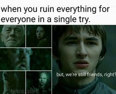 I kinda want to slap Bran right now . . .
