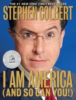 I Am America (And So Can You!), by Stephen Colbert