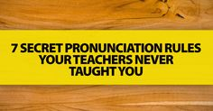 7 Secret Pronunciation Rules Your Teachers Never Taught You (but You Should Teach Your ESL Students)