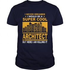 Architect T shirt I never dreamed I would be super cool Architect T-Shirts, Hoodies, Sweatshirts, Tee Shirts (21.5$ ==► Shopping Now!)