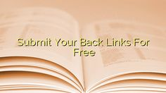 Submit Your Back Links For Free You Can Submit Your Backlinks For Free To advertising@mediaads.eu…