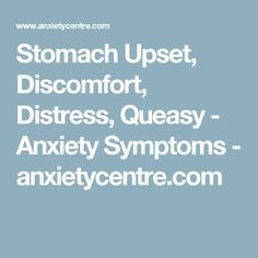 Stomach Upset, Discomfort, Distress, Queasy - Anxiety Symptoms - anxietycentre.com