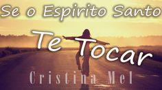 Se O Espírito Santo Te Tocar - Cristina Mel - (Letra Legendada)