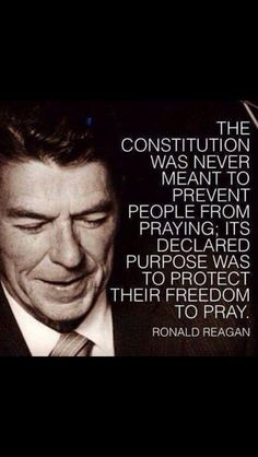the constitution was never meant to prevent people from praying; it's declared purpose was to protect their freedom to pray.  ronald reagan