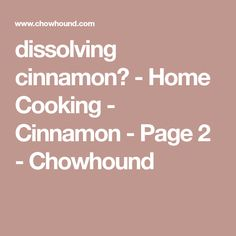 dissolving cinnamon? - Home Cooking - Cinnamon - Page 2 - Chowhound