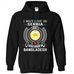 I May Live in Serbia But I Was Made in Bangladesh - #green shirt #sweatshirt upcycle. CHECK PRICE => https://www.sunfrog.com/States/I-May-Live-in-Serbia-But-I-Was-Made-in-Bangladesh-udoquxpzeu-Black-Hoodie.html?68278