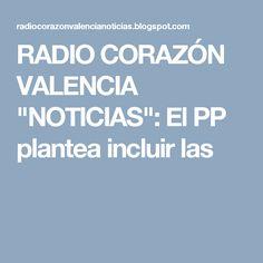 """RADIO CORAZÓN VALENCIA  """"NOTICIAS"""": El PP plantea incluir las"""